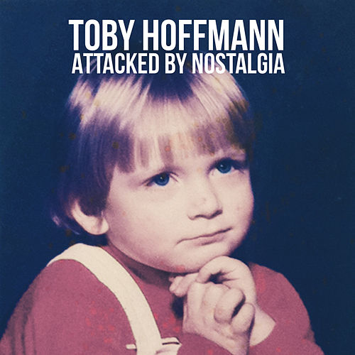 Attacked By Nostalgia by Toby Hoffmann