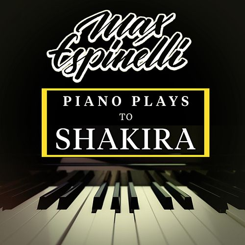Piano Plays to Shakira von Max Espinelli