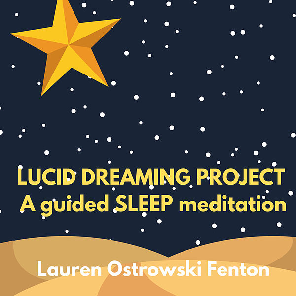 Lucid Dreaming Project: A Guided Sleep Meditation by Lauren