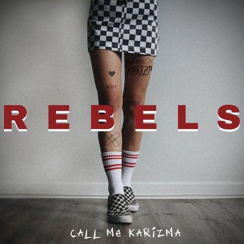 Rebels by Call Me Karizma