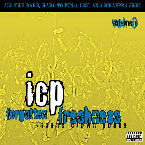 Forgotten Freshness, Vol. 6 by Insane Clown Posse