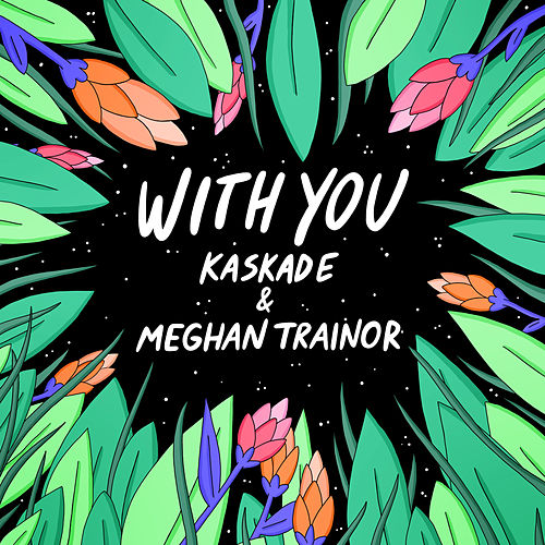 With You von Kaskade & Meghan Trainor