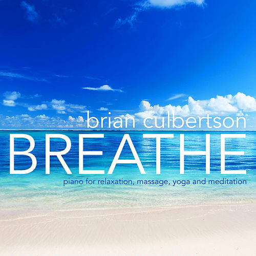 Breathe - Piano for Relaxation, Massage, Yoga and Meditation by Brian Culbertson