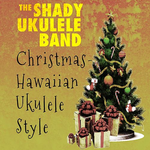 Christmas - Hawaiian Ukulele Style by The Shady Ukulele Band
