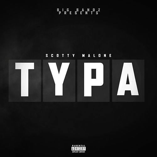 Typa by Scotty Malone
