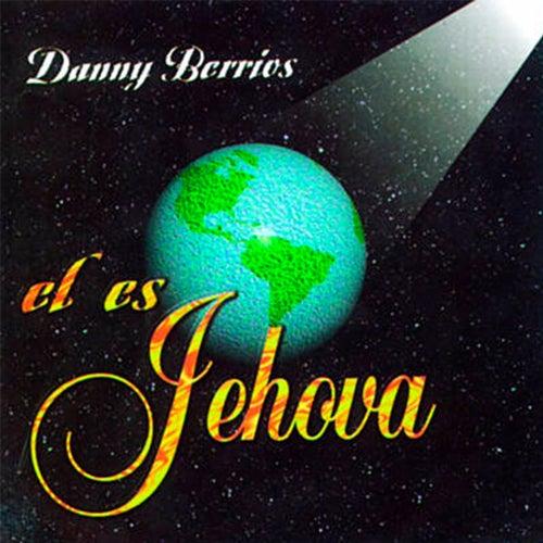 Él Es Jehová de Danny Berrios
