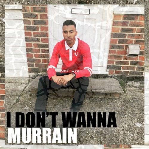 I Don't Wanna by Murrain