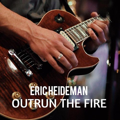 Outrun the Fire by Eric Heideman