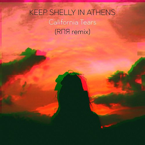 California Tears (RΠЯ remix) by Keep Shelly In Athens
