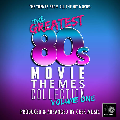 The Greatest 80s Movie Theme Collection, Vol. 1 by Geek Music