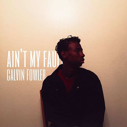 Ain't My Fault by Calvin Fowler