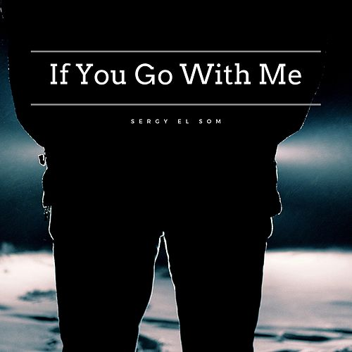 If You Go With Me by Sergy el Som