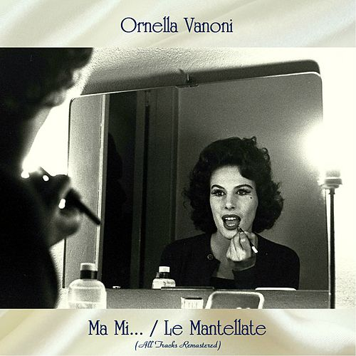 Ma Mi... / Le Mantellate (All Tracks Remastered) von Ornella Vanoni