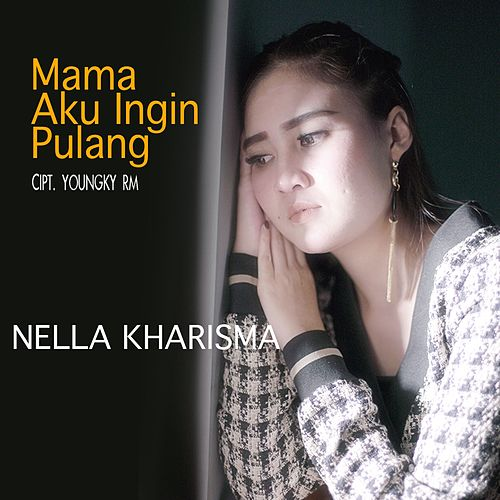 Mama Aku Ingin Pulang by Nella Kharisma