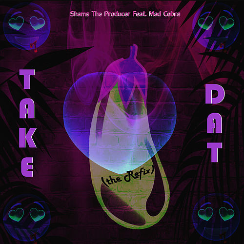 Take Dat (The Refix) / Take Dat Too by Shams the Producer
