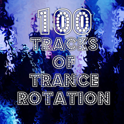 100 Tracks Of Trance Rotation - EP by Various Artists
