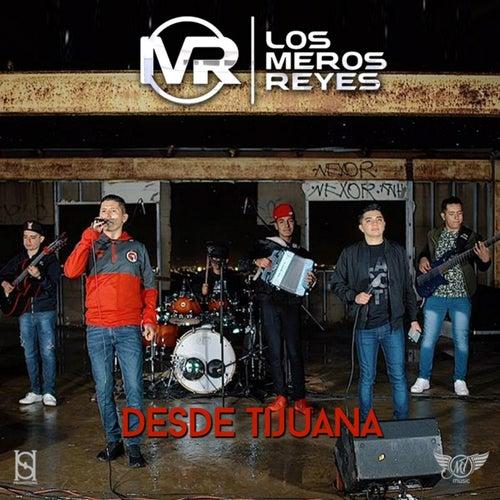 Desde Tijuana by Los Meros Reyes