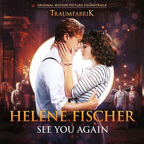 "See You Again (Theme Song From The Original Movie ""Traumfabrik"") von Helene Fischer"