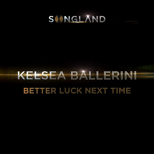 Better Luck Next Time by Kelsea Ballerini