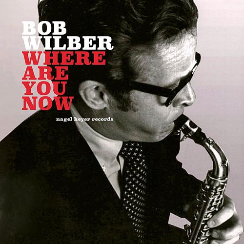 Where Are You Now (Live) by Bob Wilber