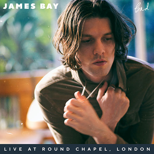 Bad (Live At Round Chapel, London) van James Bay