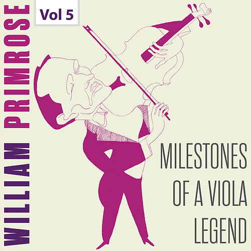 Milestones of a Viola Legend: William Primrose, Vol. 5 von William Primrose