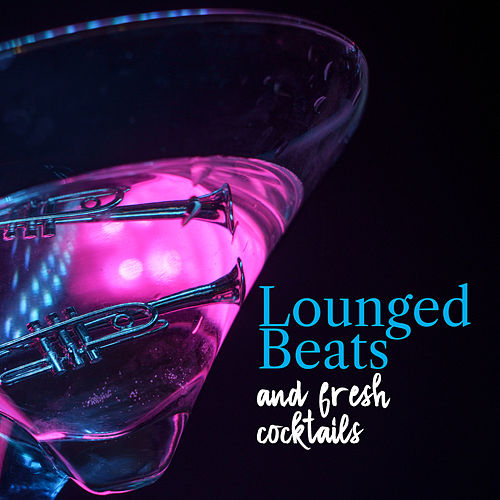 Lounged Beats and Fresh Cocktails von Various Artists