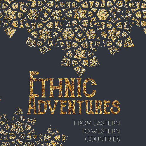 Ethnic Adventures: from Eastern to Western Countries de Various Artists