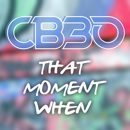 That Moment When by CB30