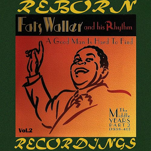 A Good Man Is Hard to Find The Middle Years,, Pt. 2, Vol.2 (HD Remastered) by Fats Waller
