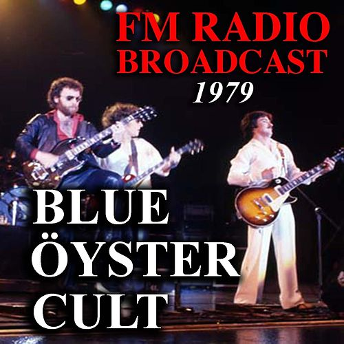 FM Radio Broadcast 1979 Blue Öyster Cult by Blue Oyster Cult