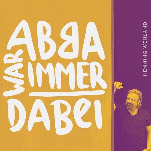 ABBA war immer dabei von Henning Wehland