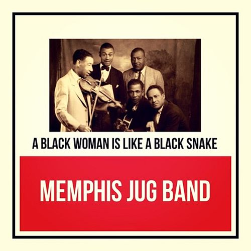 A Black Woman Is Like a Black Snake by Memphis Jug Band