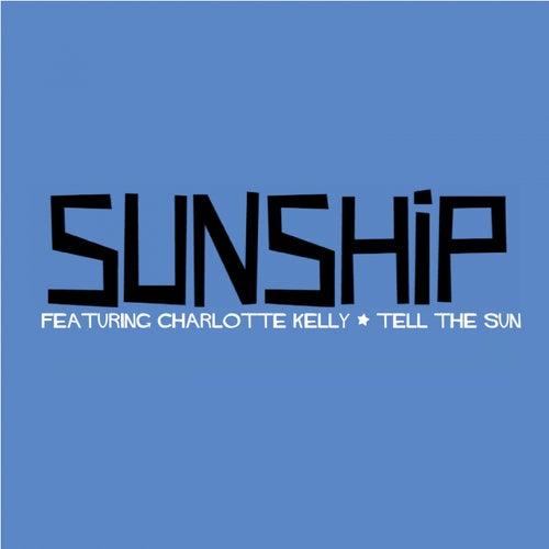 Tell The Sun (feat. Charlotte Kelly) van Sunship