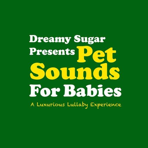 Pet Sounds for Babies (A Luxurious Lullaby Experience) de Dreamy Sugar