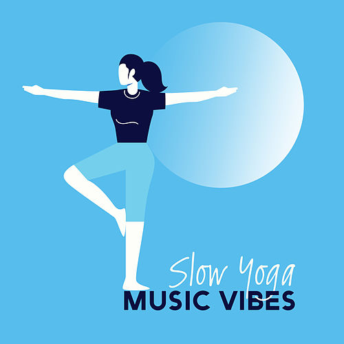 Slow Yoga Music Vibes: New Age 2019 Selection for    by Meditation
