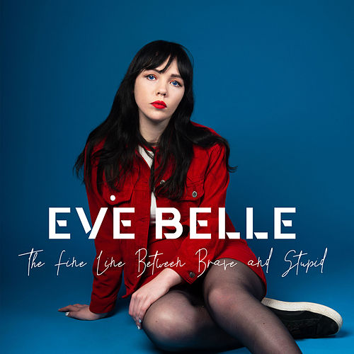 The Fine Line Between Brave and Stupid by Eve Belle
