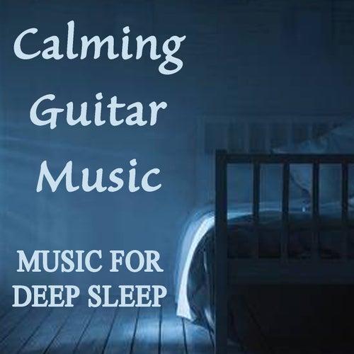 Calming Guitar Music - Music for Deep Sleep von Relaxing Instrumental Music