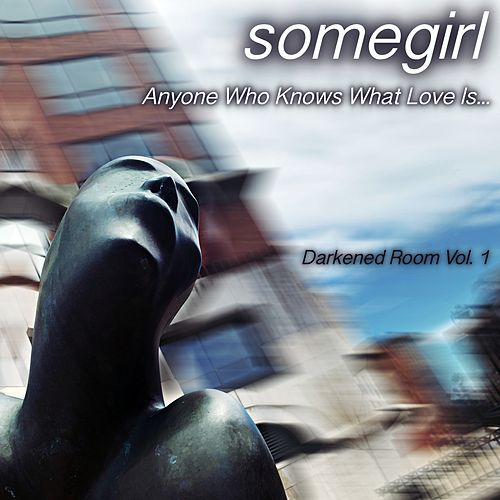 Darkened Room: Anyone Who Knows What Love Is (Vol. 1) de Somegirl