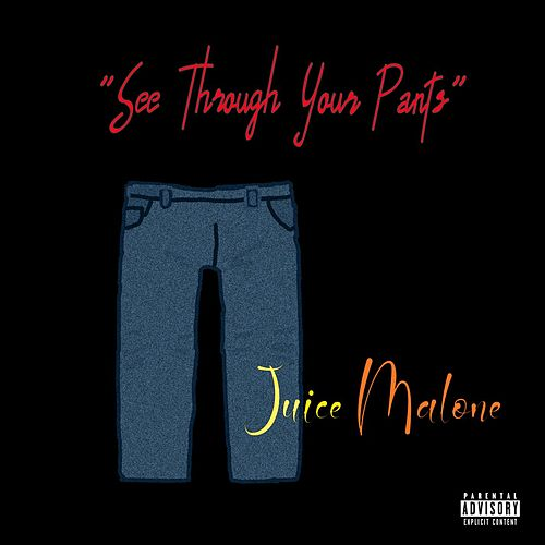 See Through Your Pants de Juice Malone