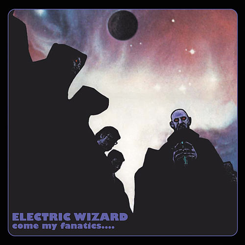Come My Fanatics... de Electric Wizard