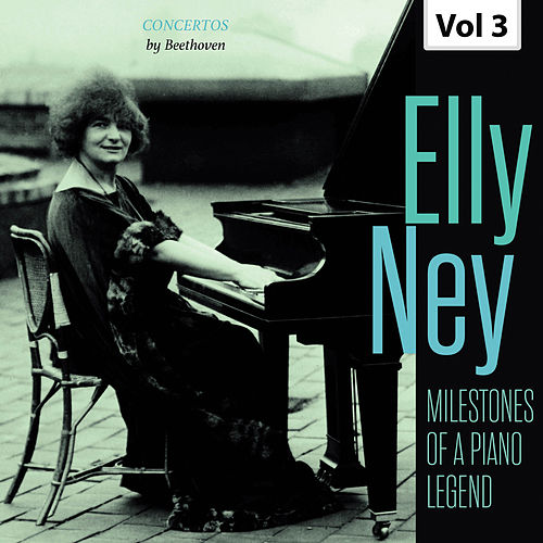 Milestones of a Piano Legend: Elly Ney, Vol. 3 von Elly Ney