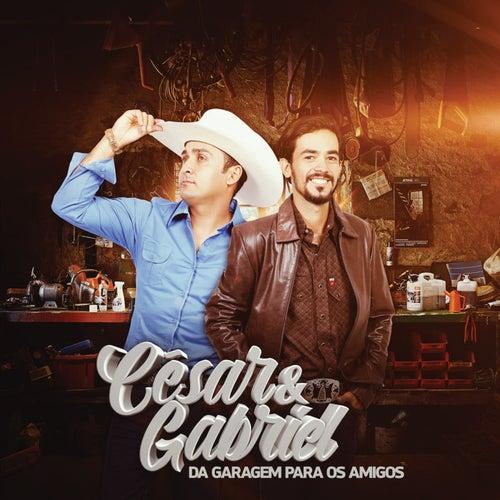 Da Garagem para os Amigos de César e Gabriel