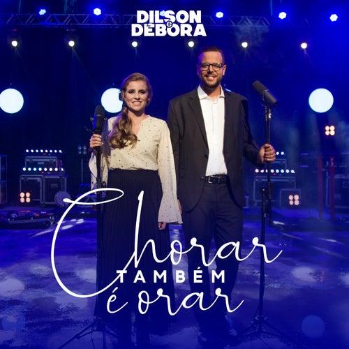 Chorar Também É Orar by Dilson e Débora