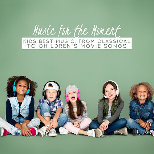 Music for the Moment: Kids Best Music, From Classical to Children's Movie Songs de Various Artists