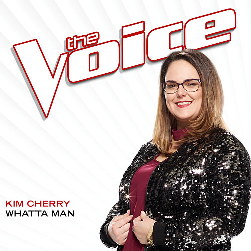 Whatta Man (The Voice Performance) von Kim Cherry