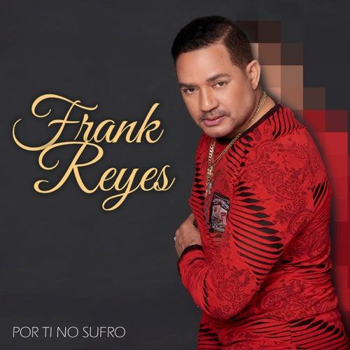 Por Tu No Sufro de Frank Reyes