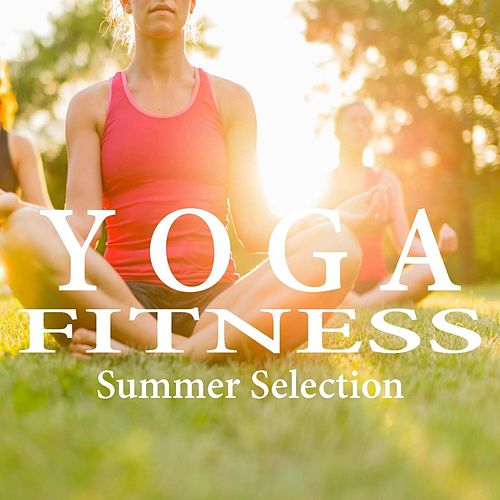 Yoga Fitness Summer Selection by Various Artists