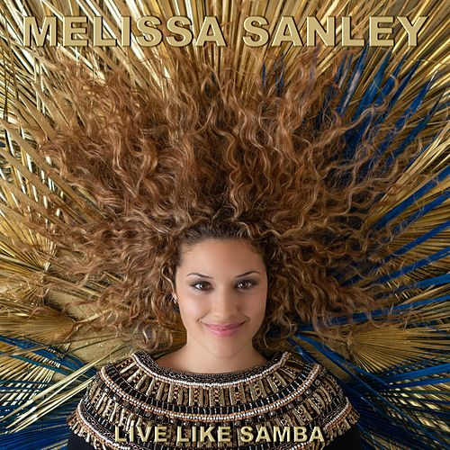 Live Like Samba by Melissa Sanley