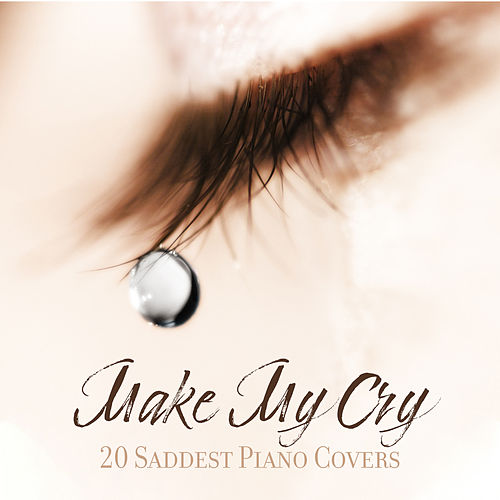 Make My Cry: 20 Saddest Piano Covers di Various Artists